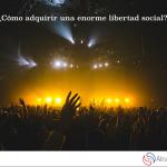 ¿Cómo adquirir una enorme libertad social?